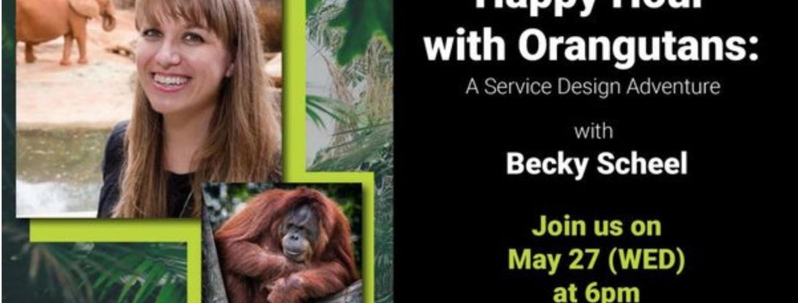 Happy Hour with Orangutans: A service design adventure w/ Becky Scheel