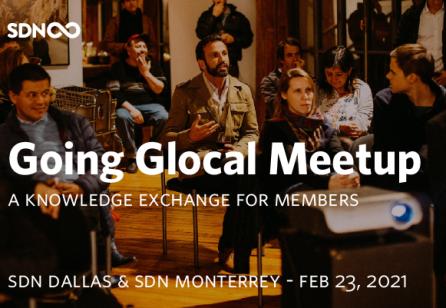 Going Glocal Meetup (SDN Dallas & SDN Monterrey) - February 23, 2021