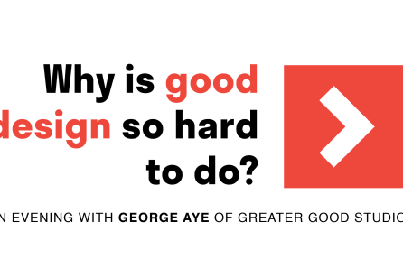 Why is Good Design so Hard to Do? An Evening with George Aye