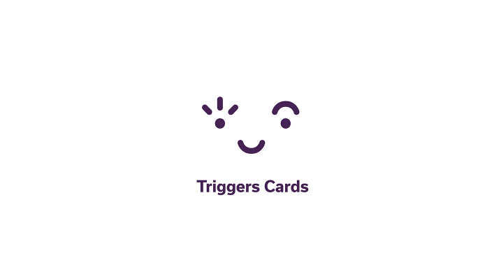 Triggers Cards